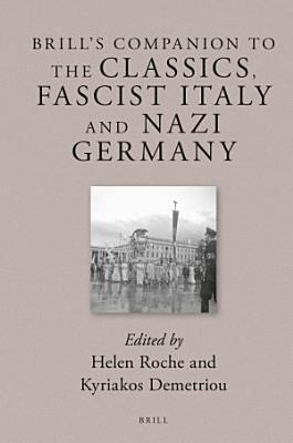 Brill   s Companion to the Classics  Fascist Italy and Nazi Germany