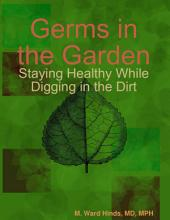 Germs in the Garden: Staying Healthy While Digging in the Dirt