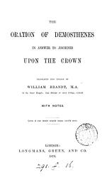 The Oration of Demosthenes in Answer to   schines Upon the Crown  Translated Into English by William Brandt     With Notes PDF