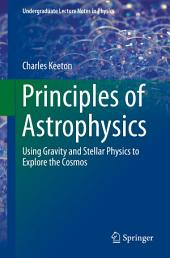 Principles of Astrophysics: Using Gravity and Stellar Physics to Explore the Cosmos