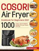 Cosori Air Fryer Cookbook for Beginners 2021
