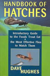 Handbook of Hatches: A Basic Guide to Recognizing Trout Foods and Selecting Flies to Match Them