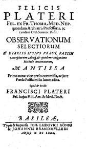 Observationum selectiorum Felicis Plateri ... mantissa