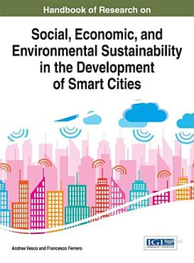Handbook of Research on Social  Economic  and Environmental Sustainability in the Development of Smart Cities PDF