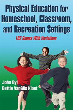 Physical Education for Homeschool  Classroom  and Recreation Settings PDF