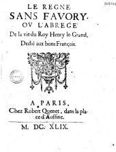 Le Règne sans favory ; ov l'Abrégé de la vie du roy Henry le Grand, dédié aux bons François