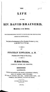The Life of the Rev. David Brainerd, Missionary to the Indians: From the Honourable Society in Scotland for Propagating Christian Knowledge; who Died at Northampton in New England, Oct. 9, 1747 ...