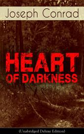 Heart of Darkness (Unabridged Deluxe Edition): An Early Modernist Novel From the Author of Nostromo, Lord Jim, The Secret Agent and Under Western Eyes (Including Author's Memoirs, Letters & Critical Essays)