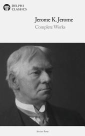 Delphi Collected Works of Jerome K. Jerome (Illustrated)