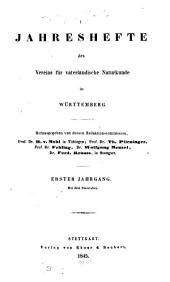 Jahreshefte des Vereins für Vaterländische Naturkunde in Württemberg: zugl. Jahrbuch d. Staatlichen Museums für Naturkunde in Stuttgart, Band 1