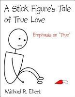 A Stick Figure s Tale of True Love  Emphasis on  True   PDF