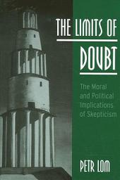 Limits of Doubt, The: The Moral and Political Implications of Skepticism