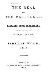 The Real and the Beau-ideal. Passages from Shakespeare, Compared with Those from Holy Writ. Siberts Wold, a Tale