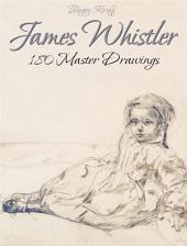 James Whistler: 180 Master Drawings