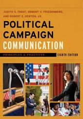 Political Campaign Communication: Principles and Practices, Edition 8