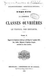 Enquête sur la condition des classes ouvrières et sur le travail des enfants: Volume1