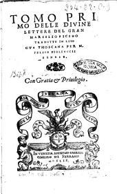 Tomo primo delle diuine lettere del gran Marsilio Ficino tradotte in lingua thoscana per M. Felice Figliuccii senese. Con gratia & priuilegio