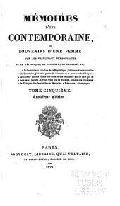 Mémoires d'une contemporaine, ou Souvenirs d'une femme sur les principaux personnages de la République, du Consulat, de l'Empire, etc