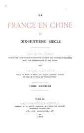 La France en Chine au dix-huitième siècle; documents inédits publiés sur les manuscrits conservés au dépot des affaires étrangères avec une introduction et des notes