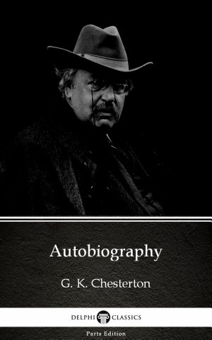 Autobiography by G  K  Chesterton   Delphi Classics  Illustrated
