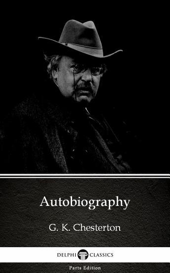 Autobiography by G  K  Chesterton   Delphi Classics  Illustrated  PDF