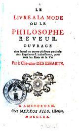 Le livre a la mode ou le philosophe reveur. Ouvrage dans lequel on trouve plusieurs particularités singulieres & intéressantes, pour tous les etats de la vie par le chevalier Des Essarts