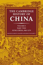 The Cambridge History of China: Volume 5, The Five Dynasties and Sung China, 960–1279 AD: Part 2