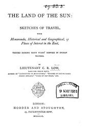 The Land of the Sun: Sketches of Travel, with Memoranda, Historical and Geographical, of Places of Interest in the East, Visited During Many Years' Service in Indian Waters