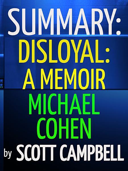 Download Summary  Disloyal  A Memoir  Michael Cohen Book