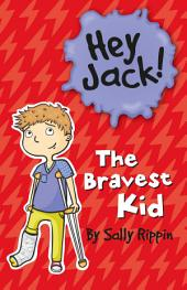 Hey Jack! The Bravest Kid: The Bravest Kid