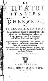 Le théâtre italien de Gherardi, ou, Le recueil général de toutes les comédies & sçènes françoises joüées par les comédiens italiens du Roy, pendant tout le temps qu'ils ont été au service de sa majesté: Volume1