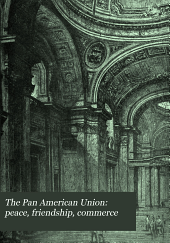 The Pan American Union: Peace, Friendship, Commerce