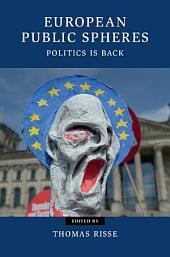 European Public Spheres: Politics Is Back