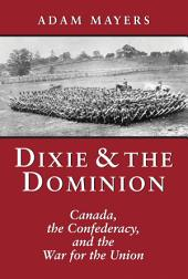 Dixie and the Dominion: Canada, the Confederacy, and the War for the Union
