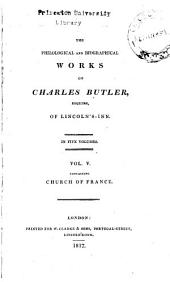 The Philological and Biographical Works of Charles Butler, Esquire, of Lincoln's-Inn: Church of France
