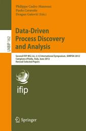 Data-Driven Process Discovery and Analysis: Second IFIP WG 2.6, 2.12 International Symposium, SIMPDA 2012, Campione d'Italia, Italy, June 18-20, 2012, Revised Selected Papers