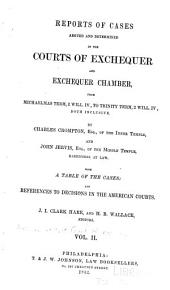 Reports of Cases Argued and Determined in the Courts of Exchequer and Exchequer Chamber, from Easter Term, 11 Geo. IV., to Trinity Term-[2 Will. IV] Both Inclusive [1820-32]: Volume 2