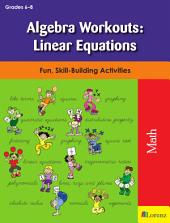 Algebra Workouts: Linear Equations: Fun, Skill-Building Activities