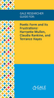 Gale Researcher Guide for  Poetic Form and Its Frustrations  Harryette Mullen  Claudia Rankine  and Terrance Hayes PDF