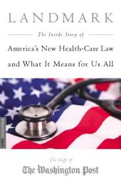 Landmark: The Inside Story of America's New Health-Care Law?The Affordable Care Act?and What It Means for Us All