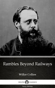 Rambles Beyond Railways by Wilkie Collins   Delphi Classics  Illustrated  Book