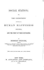 Social Statics, Or The Conditions Essential to Human Happiness Specified, and the First of Them Developed