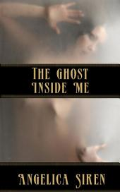 The Ghost Inside Me (A Paranormal Billionaire Ghost Erotica)
