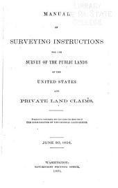 Manual of Surveying Instructions for the Survey of the Public Lands of the United States and Private Land Claims: Volume 1