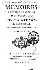 Mémoires pour servir à l'histoire de Mme de Maintenon & [et] à celle du siècle passé: Volumes5à6