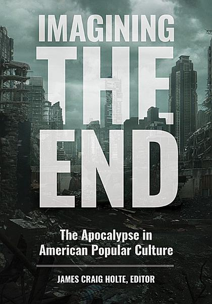 Download Imagining the End  The Apocalypse in American Popular Culture Book