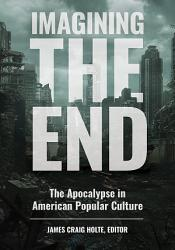 Imagining The End The Apocalypse In American Popular Culture Book PDF