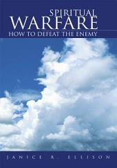 Spiritual Warfare: How to Defeat the Enemy