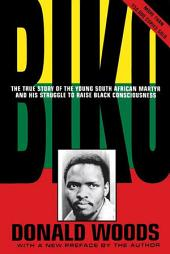 Biko - Cry Freedom: The True Story of the Young South African Martyr and his Struggle to Raise Black Consciousness