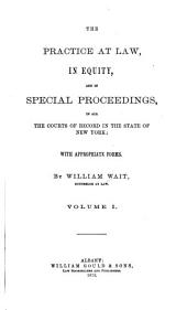 The Practice at Law: In Equity, and in Special Proceedings, in All the Courts of Record in the State of New York; with Appropriate Forms, Volume 1